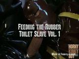 Feeding the Rubber Toilet Slave Vol. 1
